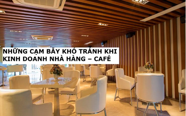 Những cạm bẫy khó tránh khi kinh doanh nhà hàng - cafe